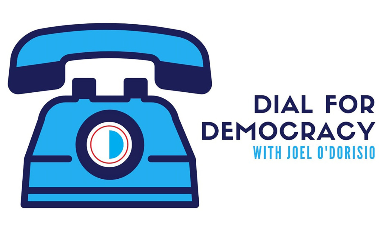 Dial for Democracy with Joel O'Dorisio